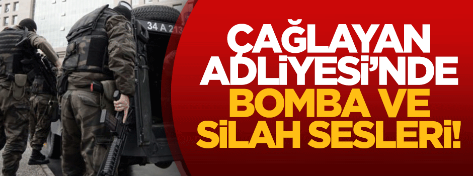 Çağlayan Adliyesi'nde bomba ve silah sesleri!