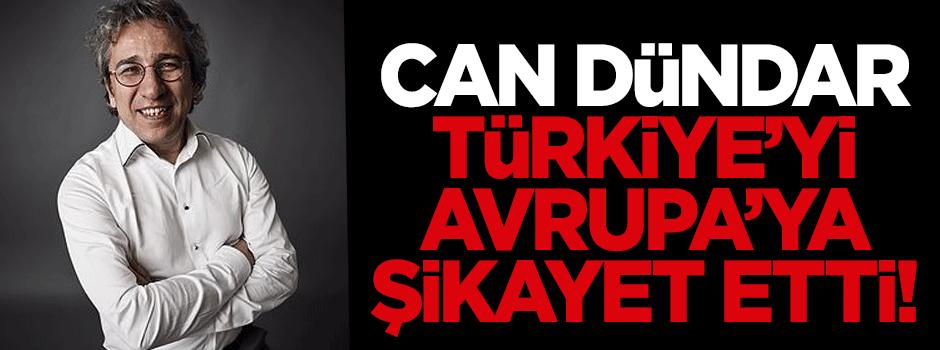 Can Dündar, Türkiye'yi AB liderlerine şikayet etti!
