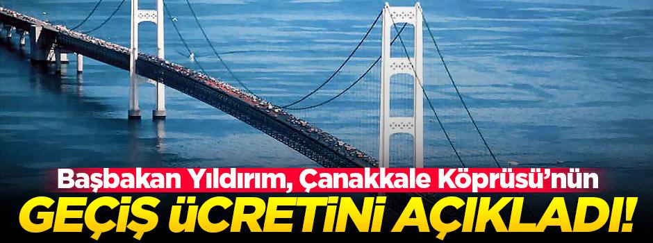 Çanakkale Köprüsü'nün geçiş ücreti açıklandı