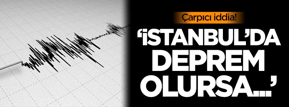 Çarpıcı iddia: İstanbul'da deprem olursa...