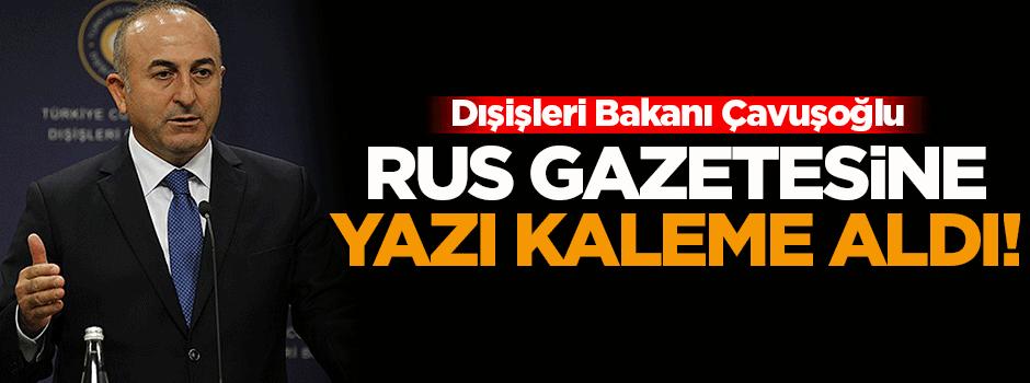 Çavuşoğlu, Rus gazetesine yazı kaleme aldı