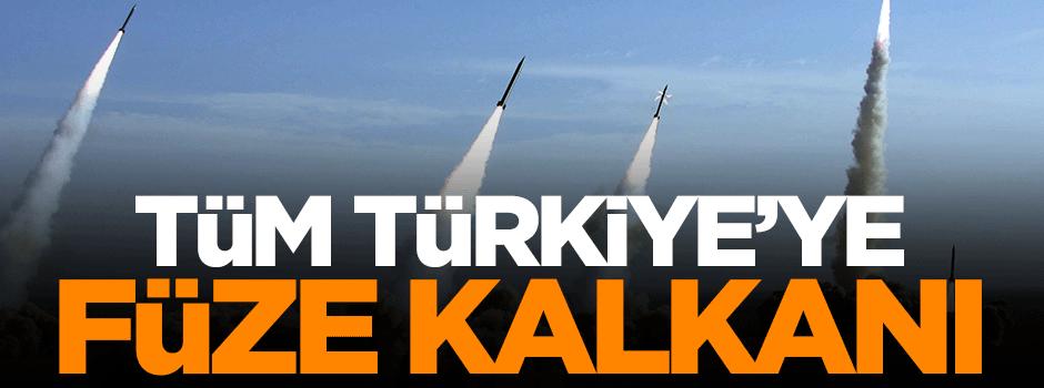 Tüm Türkiye'ye füze kalkanı!