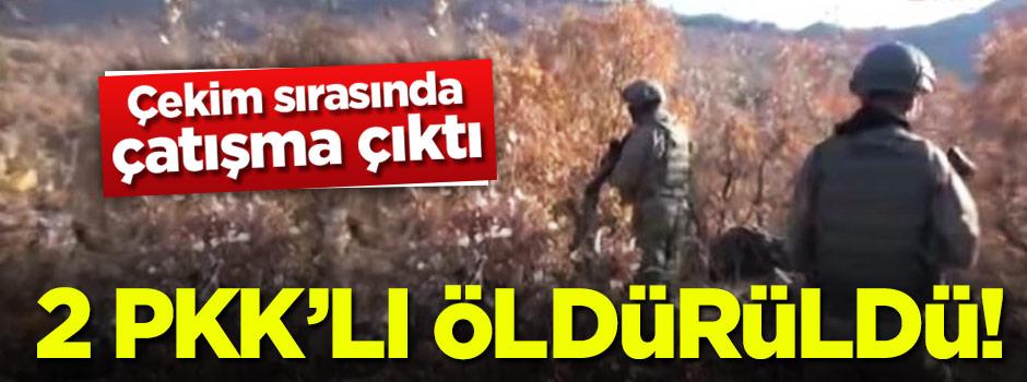 Çekim sırasında çatışma çıktı: 2 PKK'lı öldürüldü