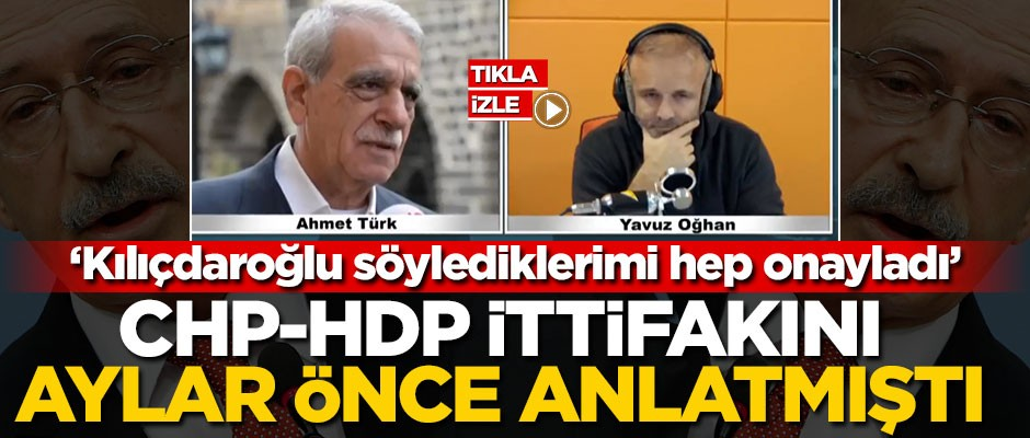 CHP-HDP ittifakını aylar önce itiraf etmişti!