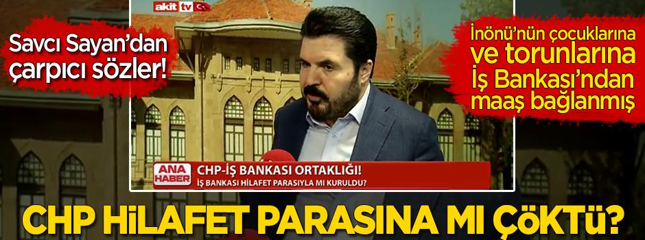 CHP Hilafet paralarına mı çöktü? Savcı Sayan'dan 'İş Bankası' açıklaması