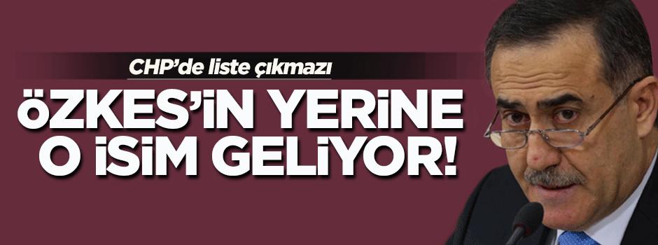 CHP'de Özkes'in yerine o isim gelecek!