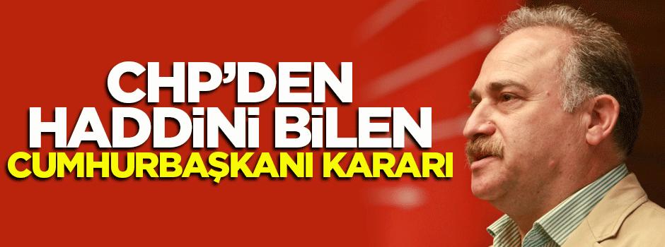 CHP'den haddini bilen 'Cumhurbaşkanı' kararı