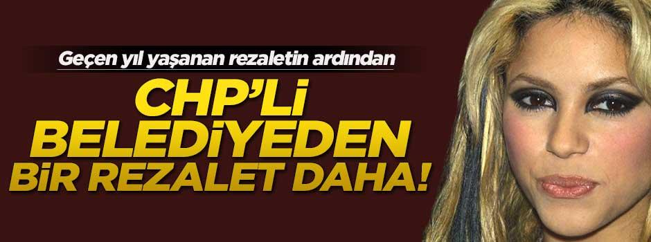 CHP'li belediyeden 'Shakira' rezaleti