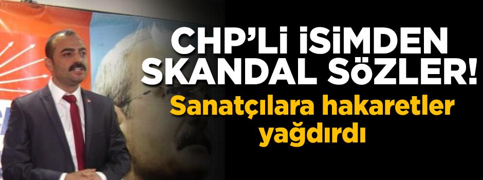 CHP'li isimden sanatçılara ağır hakaretler