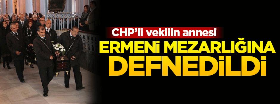 CHP'li vekilin annesi Ermeni mezarlığına defnedildi