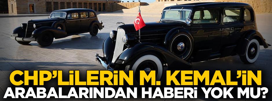 CHP'lilerin Mustafa Kemal'in arabalarından haberi yok mu?