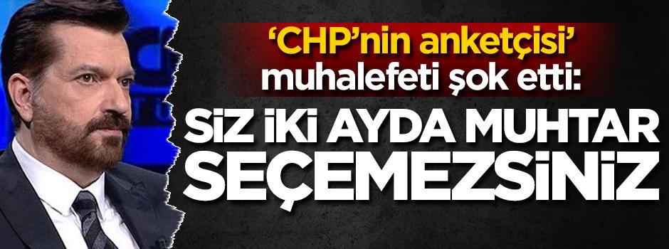CHP'nin anketçisi' muhalefeti şok etti: Siz iki ay içinde…