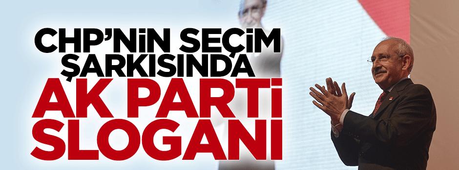 CHP'nin seçim şarkısında AK Parti sloganı