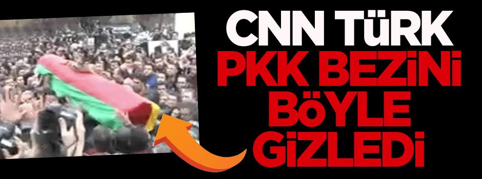 CNN Türk, PKK bezini böyle gizledi!