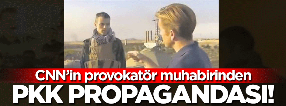 CNN'nin provokatör muhabirinden PKK propagandası