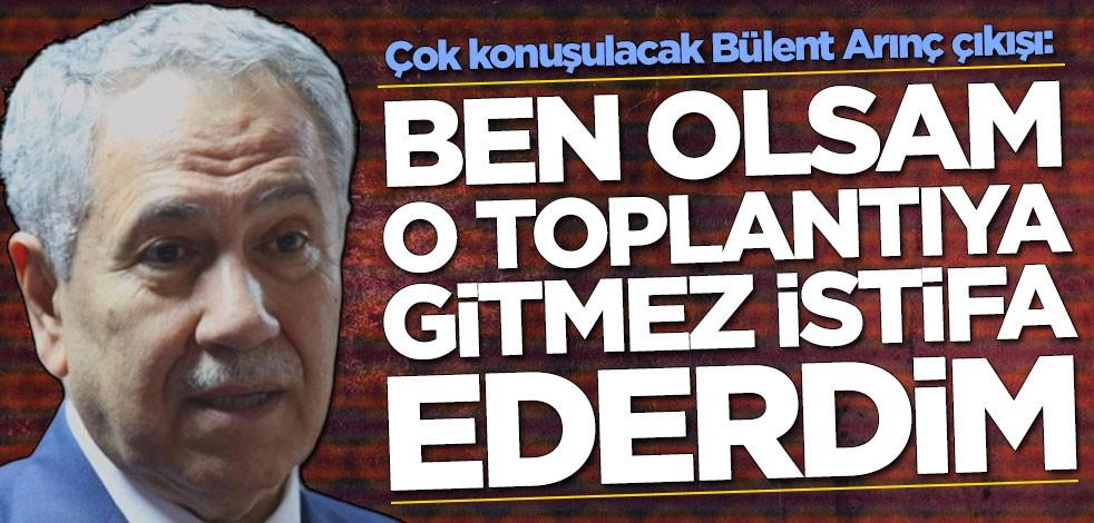 Bülent Turan'dan Bülent Arınç çıkışı: Ben olsam o toplantıya katılmaz, istifa ederdim