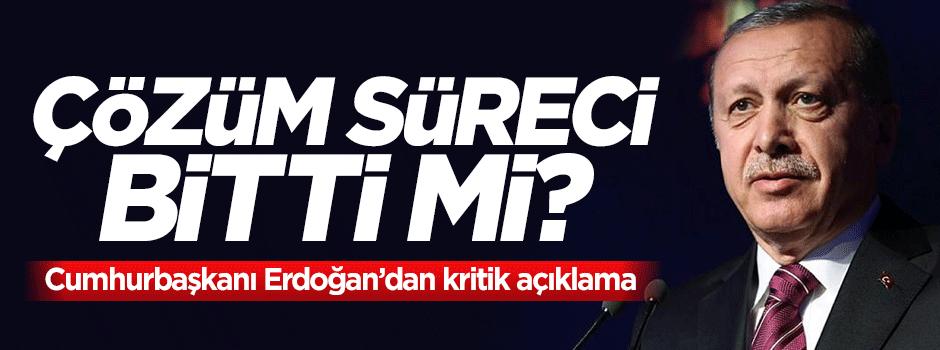 Çözüm süreci sona mı erdi? Erdoğan açıkladı