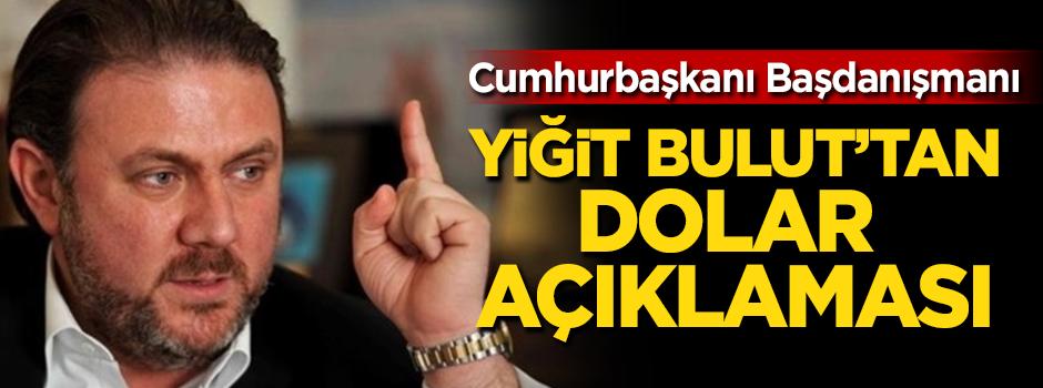 Cumhurbaşkanı Başdanışmanı Yiğit Bulut'tan dolar açıklaması: Önemi yok!