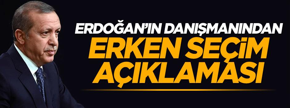 Erdoğan'ın danışmanın flaş erken seçim açıklaması