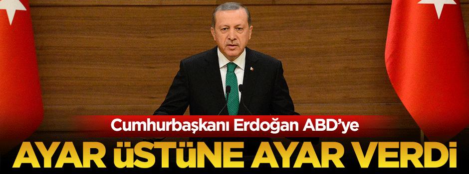 Cumhurbaşkanı Erdoğan ABD'ye ayar üstüne ayar verdi