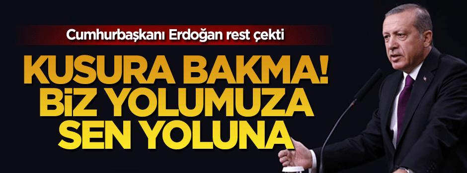 Erdoğan rest çekti: Biz yolumuza sen yoluna
