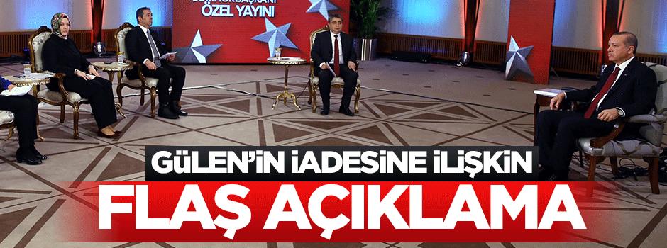 Erdoğan'dan Gülen'in iadesi için kritik açıklama