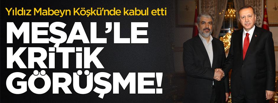 Erdoğan, Meşal'le iki konuyu görüştü