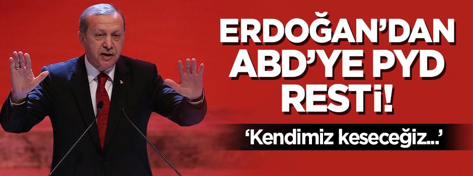 Erdoğan'dan ABD'ye PYD resti: Bu millet...