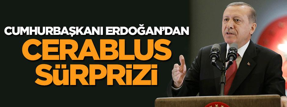 Cumhurbaşkanı Erdoğan'dan Cerablus sürprizi!