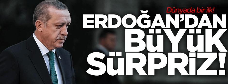 Erdoğan'dan büyük sürpriz!