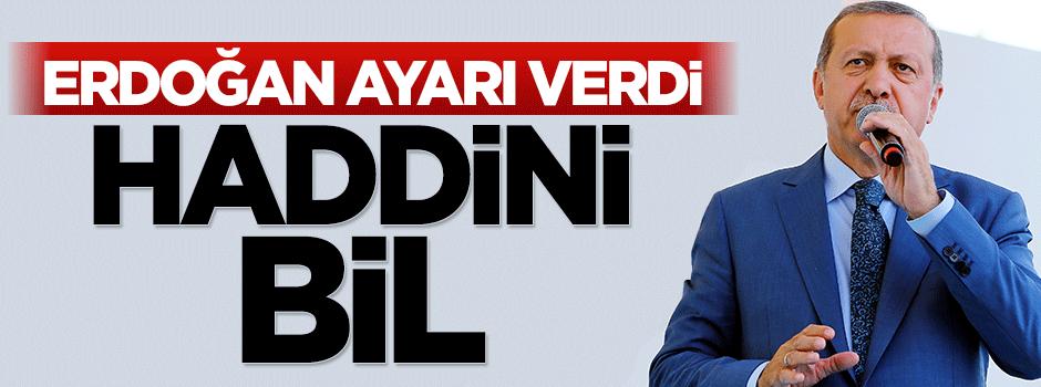 Erdoğan ayarı verdi: Haddini bil