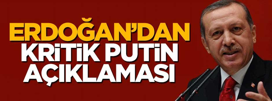 Erdoğan'dan Putin açıklaması