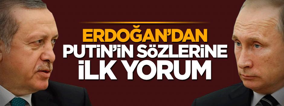 Cumhurbaşkanı Erdoğan'dan Putin'in sözlerine ilk yorum