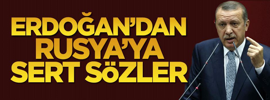 Cumhurbaşkanı Erdoğan'dan Rusya'ya sert sözler