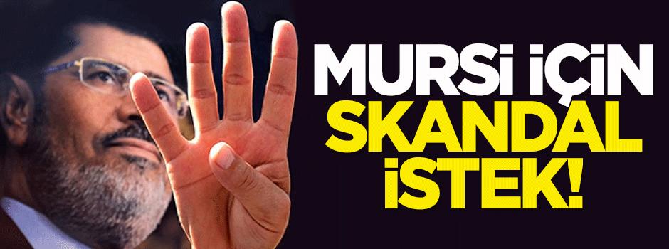 Cumhurbaşkanı Mursi için skandal istek!