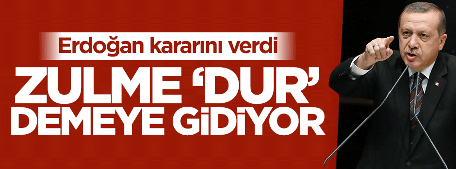 Erdoğan, zulme 'dur' demeye gidiyor