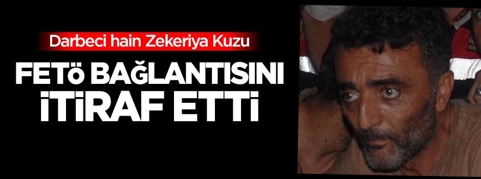Darbeci hain Zekeriya Kuzu 'FETÖ' bağlantısını itiraf etti