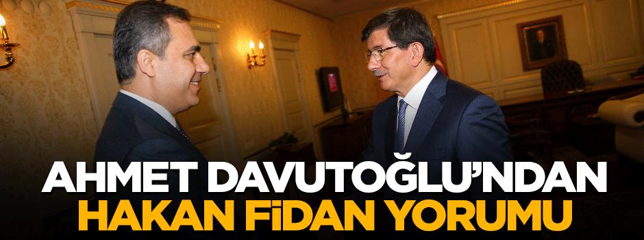 Davutoğlu'ndan Hakan Fidan yorumu