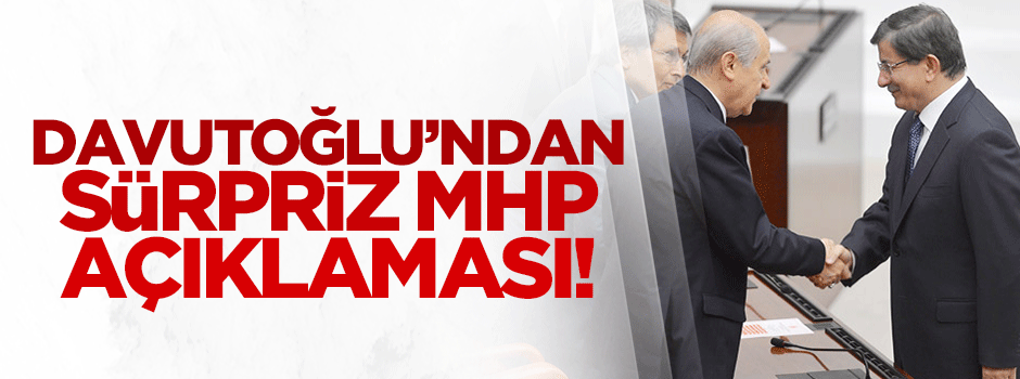Davutoğlu'ndan sürpriz MHP açıklaması!