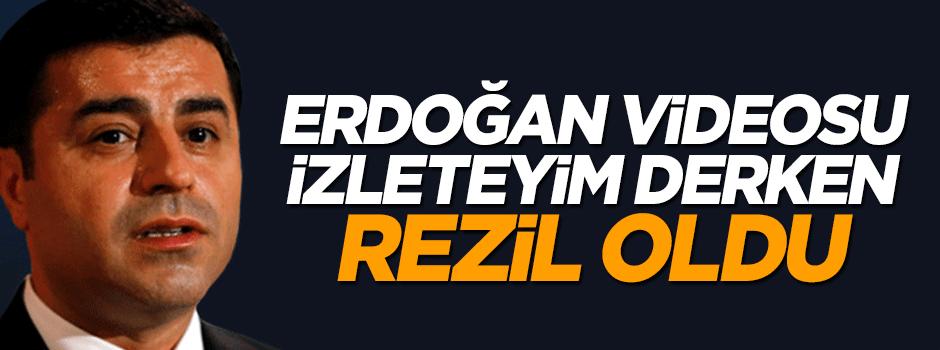 Demirtaş Erdoğan videosu izleteyim derken rezil oldu