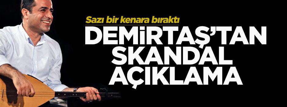 Demirtaş'tan skandal açıklama!