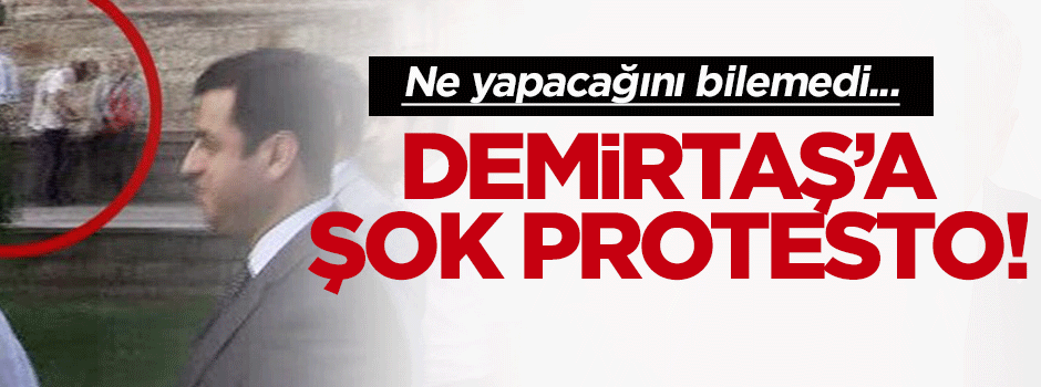 Demirtaş'a şok protesto!