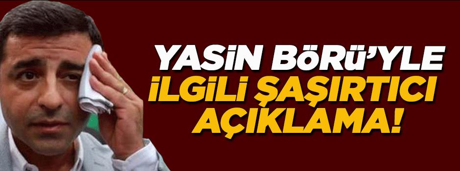 Demirtaş'tan Yasin Börü açıklaması!