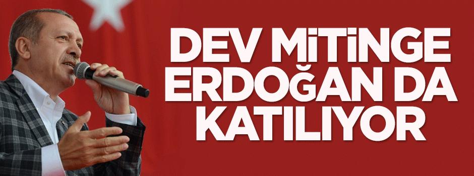 Dev mitinge Erdoğan da katılıyor