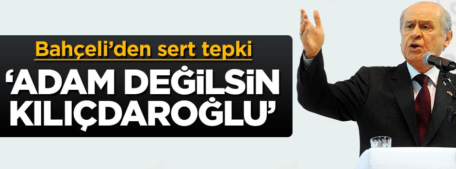 Devlet Bahçeli'den Kılıçdaroğlu'na: Adam değilsin!