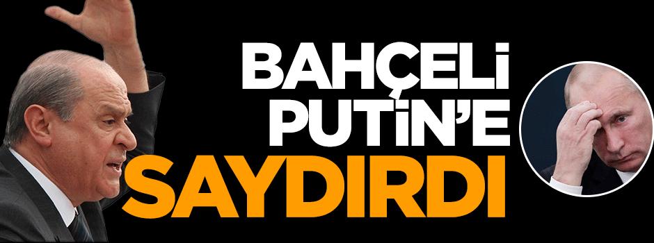 Devlet Bahçeli Putin'e saydırdı