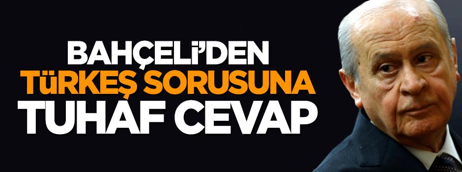 Devlet Bahçeli'den 'Türkeş' sorusuna tuhaf cevap