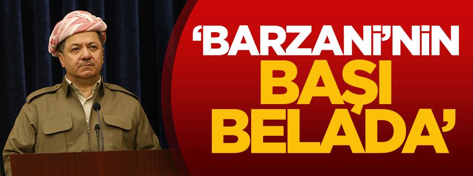 'Barzani'nin başı belada'