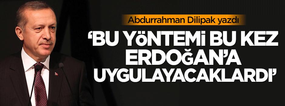 'Bu yöntemi bu kez Erdoğan'a uygulayacaklardı'