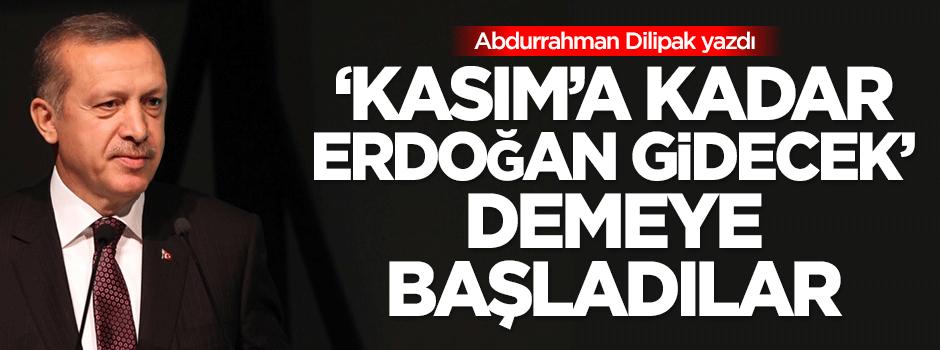 'Şimdi de 'Kasım'a kadar Erdoğan gidecek' demeye başladılar'